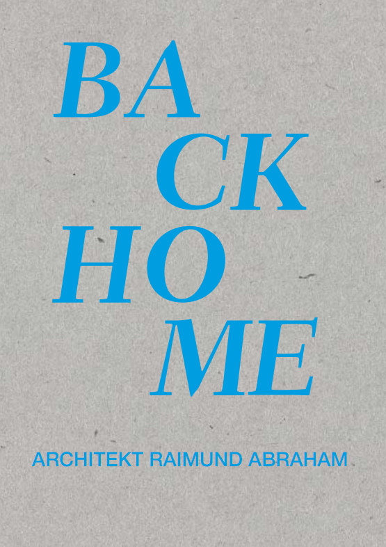 ARCHITEKT RAIMUND ABRAHAM - BACK HOME